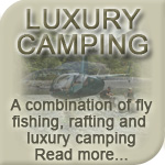 Luxury Camping at Fly Fishing